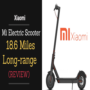 Xiaomi Mi Electric Scooter Review – 18.6 Miles Long-range Battery