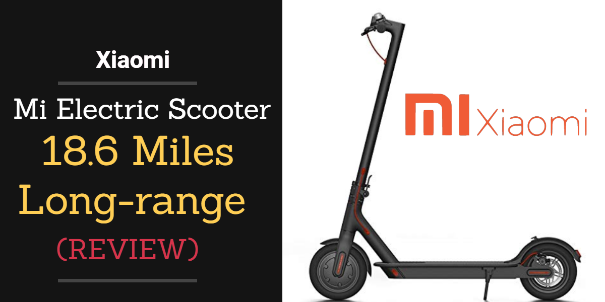 Xiaomi Mi Electric Scooter, 18.6 Miles Long-range Battery Review and Buyer Guide